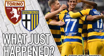 VIDEO: Torino 1-2 Parma – What Just Happened?